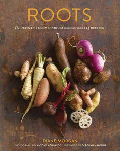 Roots: The Definitive Compendium with more than 225 Recipes: Diane Morgan, Antonis Achilleos, Deborah Madison