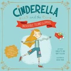 Cinderella and the Incredible Techno-Slippers by Adam Guillain, Charlotte Guillain Illustrated by Becka Moor