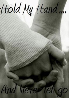 Just Hold My Hand | hold my hand this life don t last forever hold my hand so tell me what ...