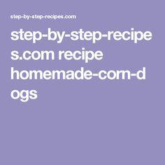 step-by-step-recipes.com recipe homemade-corn-dogs
