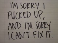 I'm sorry for all my shortcomings, I want to be better for ...