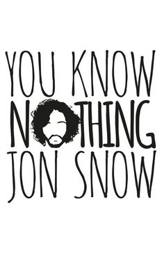 You Know Nothing Jon Snow: