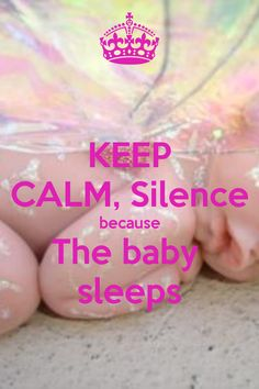 KEEP CALM, Silence because The baby sleeps. Another original poster design created with the Keep Calm-o-matic. Buy this design or create your own original Keep Calm design now. Keep Calm Carry On, Stay Calm, Keep Calm And Love, Keep Calm Posters, Keep Calm Quotes, Baby Massage, Keep Calm Pictures, Keep Clam, Keep Calm Signs