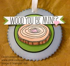 Sneak Peek – 2015 Occasions Catalog Wood You Be Mine Masculine Gift Tag Designed by Carol Lovenstein, Pinkstampagne Stampin' Up!  Card Idea