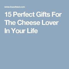 15 Perfect Gifts For The Cheese Lover In Your Life