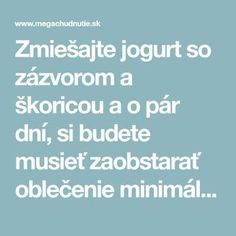 Zmiešajte jogurt so zázvorom a škoricou a o pár dní, si budete musieť zaob. Mix yogurt with ginger and cinnamon and in a few days, you'll need to get clothes at least 1 number smaller - Mega wei Weight Loss Plans, Weight Loss Transformation, Organic Beauty, Organic Skin Care, Ginger And Cinnamon, Health Advice, Under The Sea, New Recipes, Yogurt