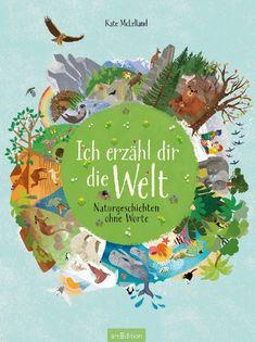 """(Werbung, unbezahlt) – Große und kleine Geschichten über die Natur, über die Schönheit und über das Leben – ganz ohne Worte – erzählt Kate McLelland mit """"Ich erzähl dir die Welt"""". Wundervoll einzigartige Bilderwelten entführen uns in die Tier- und Pflanzenwelt und lassen uns in die unterschiedlichsten Lebensräume eintauchen…  #Kinderbuch #Kinderbücher #Tiere #Leben #Natur #Sachbuch"""