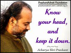 Know your head and keep it down. ~ Acharya Shri Prashant.  #ShriPrashant #Advait #ego #surrender Read at:- prashantadvait.com Watch at:- www.youtube.com/c/ShriPrashant Website:- www.advait.org.in Facebook:- www.facebook.com/prashant.advait LinkedIn:- www.linkedin.com/in/prashantadvait Twitter:- https://twitter.com/Prashant_Advait