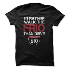 I'd Rather Walk The Frio Than Drive T Shirts, Hoodies. Get it here ==► https://www.sunfrog.com/LifeStyle/-Id-Rather-Walk-The-Frio-Than-Drive-.html?41382 $23.99