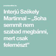 """Interjú Székely Martinnal – """"Soha semmit nem szabad megbánni, mert csak felemészt"""""""