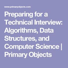 Preparing for a Technical Interview: Algorithms, Data Structures, and Computer Science | Primary Objects