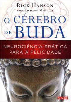 O Cérebro de Buda - Neurociencia Prática Para a Falicidade