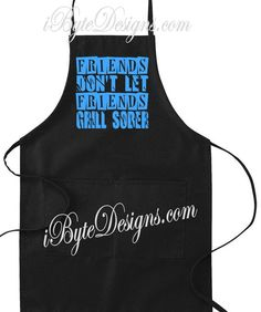 Custom  Friends Don't Let Friends Grill Sober  by iByteDesigns