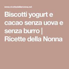 Biscotti yogurt e cacao senza uova e senza burro | Ricette della Nonna
