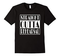 straight outta rehearsal funny theatre gift idea t-shirt on amazon prime