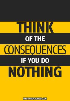 Consequences if you do nothing quotes quote fitness workout motivation exercise motivate workout motivation exercise motivation fitness quote fitness quotes workout quote workout quotes exercise quotes consequences food# Fitness Motivation, Fitness Quotes, Monday Motivation, Motivation Inspiration, Exercise Motivation, Workout Quotes, Fitness Inspiration, Exercise Quotes, Motivation Wall
