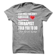 Try doing what your THERAPIST T-Shirts, Hoodies. Check Price Now ==►…