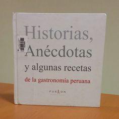 Título: Historias, anécdotas y algunas recetas de la gastronomía peruana /  Autor: Knudsen, Berit / Ubicación: FCCTP – Gastronomía – Tercer piso / Código:  G/PE/ 641.013 K67