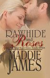Turquoise Morning Press — Rawhide and Roses by Maddie James She's all roses.... He's rough-and-ready rawhide...