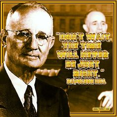 """""""Don't wait. The time will never be just right."""" -Napoleon Hill (US Author 1883-1970) #quoteoftheday"""