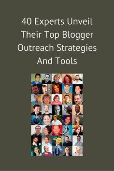 40 Experts Unveil Their Top Blogger Outreach Strategies And Tools