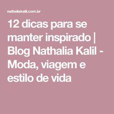 12 dicas para se manter inspirado | Blog Nathalia Kalil - Moda, viagem e estilo de vida