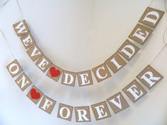 Wedding Banners Weve Decided on Forever by anyoccasionbanners  click here for item details:  https://www.etsy.com/listing/214538749/wedding-banners-weve-decided-on-forever