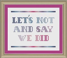 Let's not and say we did: funny cross-stitch pattern