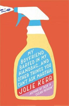 My Boyfriend Barfed in My Handbag--and Other Things You Can't Ask Martha. I might need this book :)