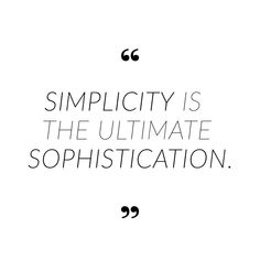 Simplicity is the ultimate sophistication. To be brafely simple and sophisticated. Slow fashion and minimalism quote. Simplicity Fashion, Timeless Fashion, Stay Quotes, Minimal Quotes, Simplicity Quotes, Minimal Dress, Words Of Wisdom Quotes, Joy Of Life, Motivational Words