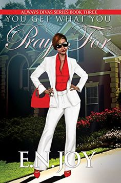 You Get What You Pray For: Always Divas Series Book Three by E.N. Joy http://www.amazon.com/dp/1601626975/ref=cm_sw_r_pi_dp_EJ7Xtb04KH4ST79G