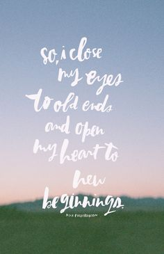 ... and open my heart to new beginnings.
