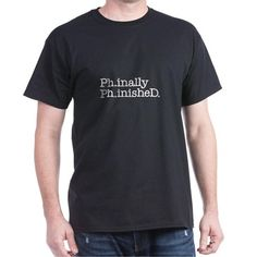 Finished PhD, Doctoral Degree T-Shirt