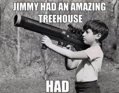 Jimmy had a tree-house…