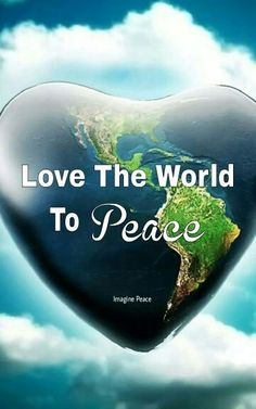 Love the World to Peace ~❤~