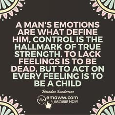 A Man's Emotions Are What Define Him