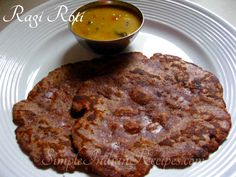 Ragi Roti: A roti with ragi . Ragi is a finger millet with high nutritional content, especially iron and calcium. Do include ragi based healthy food at least once in a week. Try this ragi roti @ http://simpleindianrecipes.com/Home/Ragi-Roti.aspx