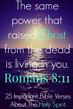 Holy Spirit The same power that raised Christ from the dead is living in you. Romans Check Out 25 Important Bible Verses About The Holy Spirit Favorite Bible Verses, Bible Verses Quotes, Bible Scriptures, Romans Bible, Powerful Bible Verses, Uplifting Scripture, Bible Book, Soli Deo Gloria, Change Your Life