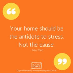 Your home should be the antidote to stress, not the cause - Peter Walsh