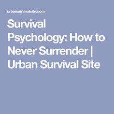 Survival Psychology: How to Never Surrender | Urban Survival Site