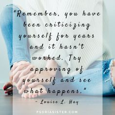 """""""Remembe, you have been criticizing yourself for years and it hasn't worked. try approving of yourself and see what happens."""" Inspiration- Psoriasis Quotes - Psoriasister.com"""