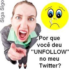 """Por que você deu """"UNFOLLOW"""" no meu Twitter? http://sigasigo.blogspot.com.br/2014/08/7-frases-com-imagens-para-redes-sociais.html"""