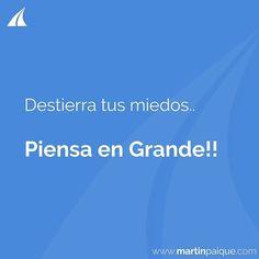 Destierra tus miedos.. Piensa en Grande!!!www.martinpaique.com  #coach #empoderamiento