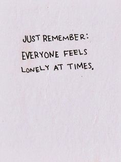 everyone feels lonely at times