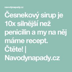 Česnekový sirup je 10x silnější než penicilin a my na něj máme recept. Čtěte! | Navodynapady.cz Nordic Interior, Beauty Hacks, Benefit, Lose Weight, Health Fitness, Advice, Herbs, Healthy, Tips