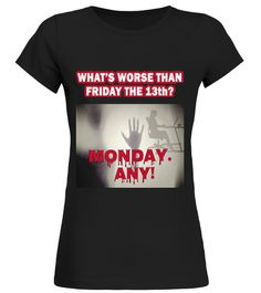 Whats Worse than Friday the 13th Monday Friday T-shirt
