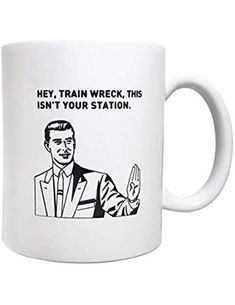 Funny Quote Coffee Cup Mug. Hey, train wreck, this isn't your station. Funny Coffee Mugs, Coffee Humor, Coffee Quotes, Funny Mugs, Just In Case, Just For You, Just For Laughs, Father's Day, The Funny