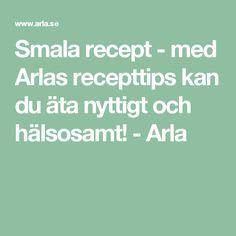 Smala recept - med Arlas recepttips kan du äta nyttigt och hälsosamt! - Arla