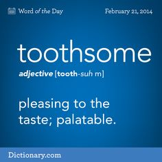 palatable: a toothsome dish . pleasing or desirable, as fame or power. sexually alluring: a toothsome blonde . The Words, Weird Words, Words To Use, Cool Words, English Vocabulary Words, Learn English Words, English Idioms, Unusual Words, Unique Words