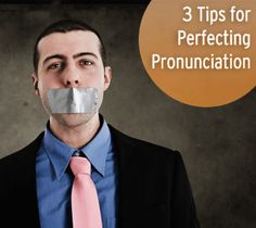 Say What? 3 Tips for Perfecting Pronunciation